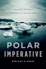 Polar Imperative : A History of Arctic Sovereignty in North America - Shelagh D. Grant