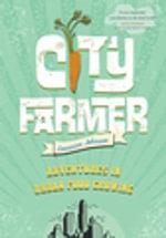 City Farmer : Adventures in Urban Food Growing - Lorraine Johnson