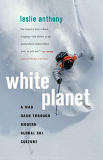 White Planet : A Mad Dash Through Modern Global Ski Culture - Leslie Anthony