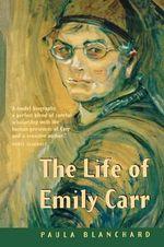 The Life of Emily Carr - Paula Blanchard