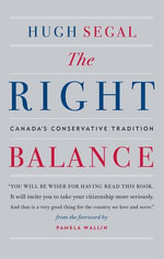 The Right Balance : Canada's Conservative Tradition - Hugh Segal