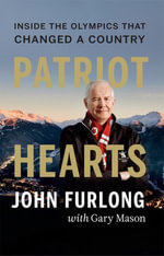 Patriot Hearts : Inside the Olympics That Changed a Country - John Furlong