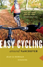 Easy Cycling Around Vancouver : Fun Day Trips for All Ages - Jean Cousins