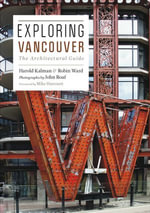 Exploring Vancouver : The Architectural Guide - Harold Kalman