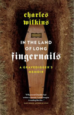 In the Land of Long Fingernails : A Gravedigger's Memoir - Charles Wilkins