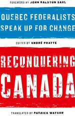 Reconquering Canada : Quebec Federalists Speak Up for Change - Andre