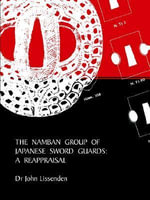 The Namban Group of Japanese Sword Guards : A Reappraisal - John Lissenden