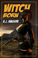 Witch-Born - A. J. Maguire