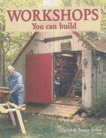 Workshops You Can Build : The Do-it-yourself Guide - David Stiles