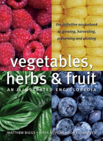 Vegetables, Herbs and Fruit : An Illustrated Encyclopedia - Bob Flowerdew