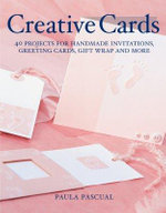 Creative Cards : 40 Projects for Handmade Invitations, Greeting Cards, Gift Wrap and More - Paula Pascual