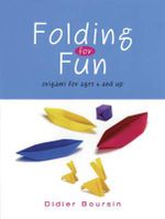 Folding for Fun: For Ages 4 Up : 16 Easy Origami Projects - Didier Boursin
