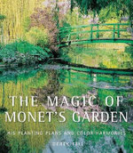 The Magic of Monet's Garden : His Planting Plans and Color Harmonies - Derek Fell