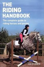 The Riding Handbook : The Complete Guide to Riding Horses and Ponies - Zoe St Aubyn
