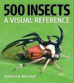 500 Insects : A Visual Reference - Stephen A. Marshall