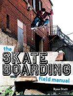 The Skateboarding Field Manual - Ryan Stutt