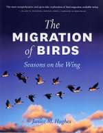 The Migration of Birds : Seasons on the Wing - Janice M. Hughes