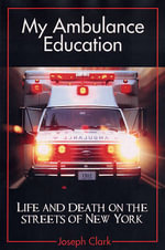 My Ambulance Education : Life and Death on the Streets of New Work - Joseph F. Clark