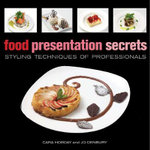 Food Presentation Secrets : Styling Techniques of Professionals - Cara Hobday