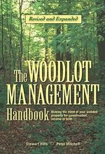 Woodlot Management Handbook : Making the Most of Your Wooded Property for Conservation, Income or Both - Stewart Hilts