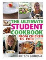 The Ultimate Student Cookbook : From Chicken to Chili - Tiffany Goodall