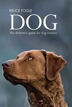 Dog : The Definitive Guide for Dog Owners - Dr Bruce Fogle