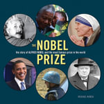 The Nobel Prize : The Story of Alfred Nobel and the Most Famous Prize in the World - Michael Worek
