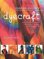 Contemporary Dyecraft : Over 50 Tie-Dye Projects for Scarves, Dresses, T-Shirts and More - Melanie Brummer