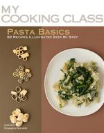 Pasta Basics : 82 Recipes Step-by-step - Laura Zavan