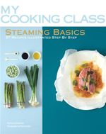 Steaming Basics : 97 Recipes Step-by-step - Orathay Guillamont