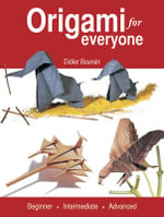 Origami for Everyone : Beginner - Intermediate - Advanced - Didier Boursin