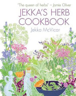 Jekka's Herb Cookbook : The Definitive Sourcebook to Growing, Harvesting a... - Jekka McVicar