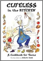 Clueless in the Kitchen : A Cookbook for Teens - Evelyn Raab