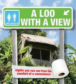 A Loo with a View : Sights You Can See from the Comfort of a Convenience - Luke Barclay