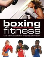 Boxing for Fitness : Safe and Fun Workouts to Get You Fighting Fit - Clinton McKenzie