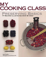 Preserving Basics : 77 Recipes Illustrated Step by Step - Jody Vassallo