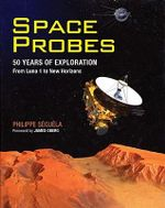 Space Probes : 50 Years of Exploration from Luna 1 to New Horizons - Philippe Seguela
