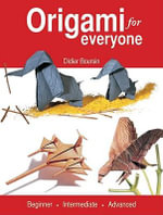 Origami for Everyone : Beginner. Intermediate. Advanced - Didier Boursin