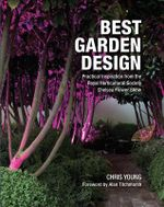 Best Garden Design : Practical Inspiration from the RHS Chelsea Flower Show - Chris Young