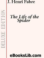 The Life of the Spider - J., Henri Fabre