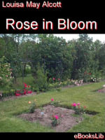 Rose in Bloom - Louisa, May Alcott