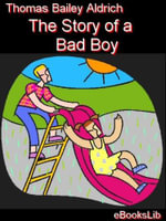 The Story of a Bad Boy - Thomas, Bailey Aldrich