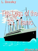 The Loss of the SS. Titanic - Lawrence Beesley