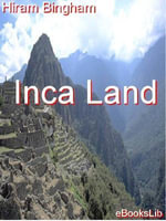 Inca Land - Hiram Bingham