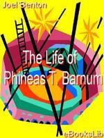The Life of Phineas T. Barnum - Joel Benton