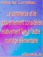 Le commerce et le gouvernement consideres relativement l'un à l'autre : ouvrage elementaire - abbé de Condillac