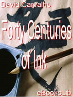 Forty Centuries of Ink - David N. Carvalho
