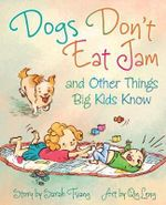 Dogs Don't Eat Jam and Other Things Big Kids Know - Sarah Tsiang