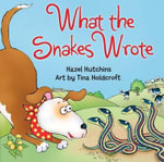 What the Snakes Wrote - Hazel Hutchins