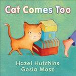 Cat Comes Too - Hazel Hutchins